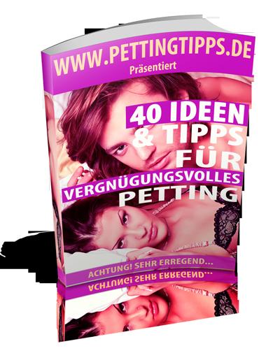 40 Petting Tipps & Ideen